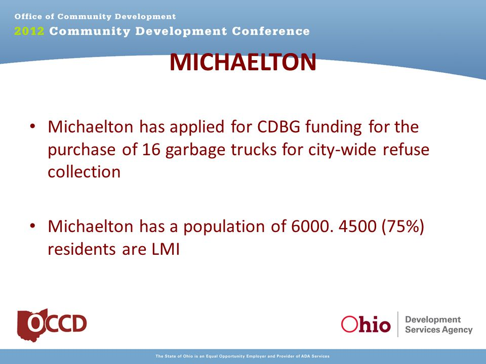 MICHAELTON Michaelton has applied for CDBG funding for the purchase of 16 garbage trucks for city-wide refuse collection Michaelton has a population of 6000.