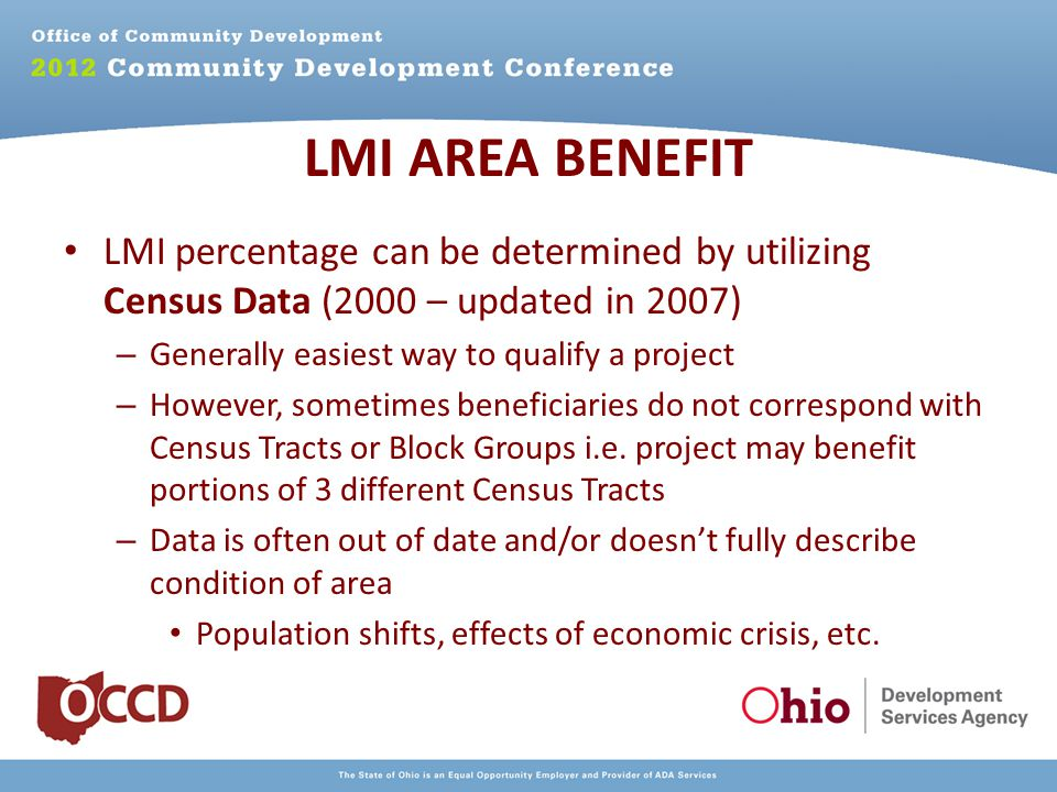 LMI percentage can be determined by utilizing Census Data (2000 – updated in 2007) – Generally easiest way to qualify a project – However, sometimes beneficiaries do not correspond with Census Tracts or Block Groups i.e.