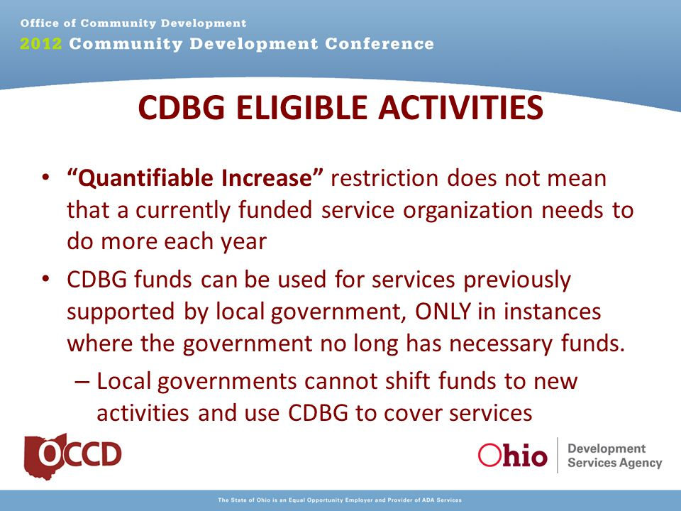 Quantifiable Increase restriction does not mean that a currently funded service organization needs to do more each year CDBG funds can be used for services previously supported by local government, ONLY in instances where the government no long has necessary funds.