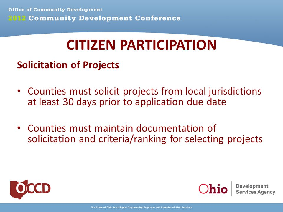 Solicitation of Projects Counties must solicit projects from local jurisdictions at least 30 days prior to application due date Counties must maintain documentation of solicitation and criteria/ranking for selecting projects CITIZEN PARTICIPATION