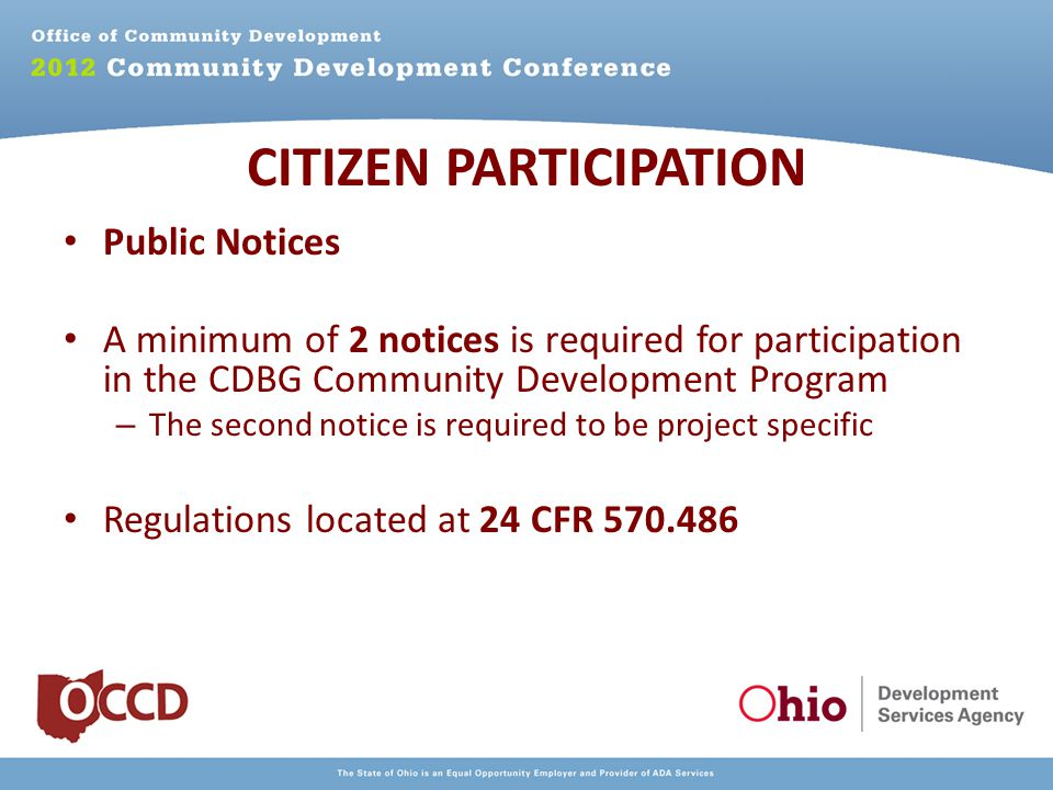 Public Notices A minimum of 2 notices is required for participation in the CDBG Community Development Program – The second notice is required to be project specific Regulations located at 24 CFR 570.486 CITIZEN PARTICIPATION