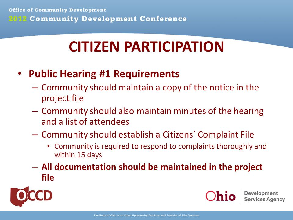 Public Hearing #1 Requirements – Community should maintain a copy of the notice in the project file – Community should also maintain minutes of the hearing and a list of attendees – Community should establish a Citizens' Complaint File Community is required to respond to complaints thoroughly and within 15 days – All documentation should be maintained in the project file CITIZEN PARTICIPATION