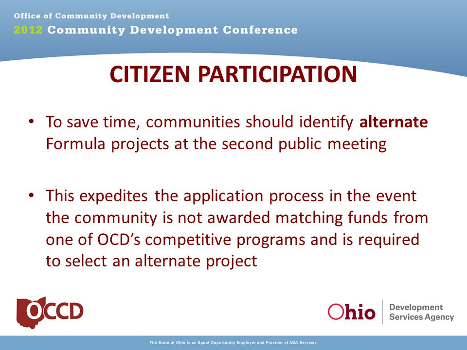 To save time, communities should identify alternate Formula projects at the second public meeting This expedites the application process in the event the community is not awarded matching funds from one of OCD's competitive programs and is required to select an alternate project CITIZEN PARTICIPATION