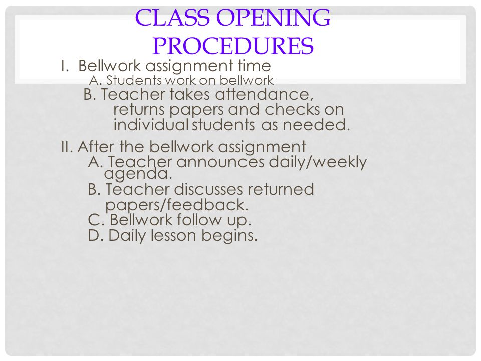 CLASS OPENING PROCEDURES I. Bellwork assignment time A.
