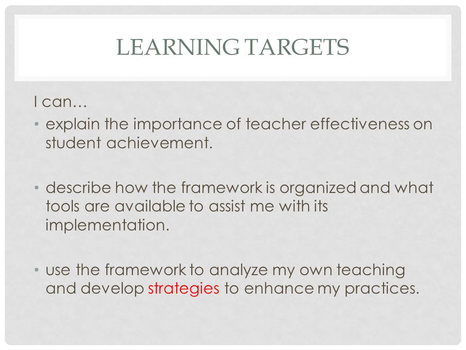 LEARNING TARGETS I can… explain the importance of teacher effectiveness on student achievement.