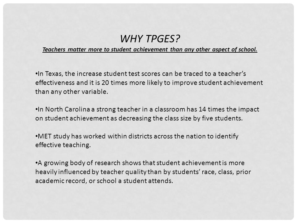 WHY TPGES. Teachers matter more to student achievement than any other aspect of school.