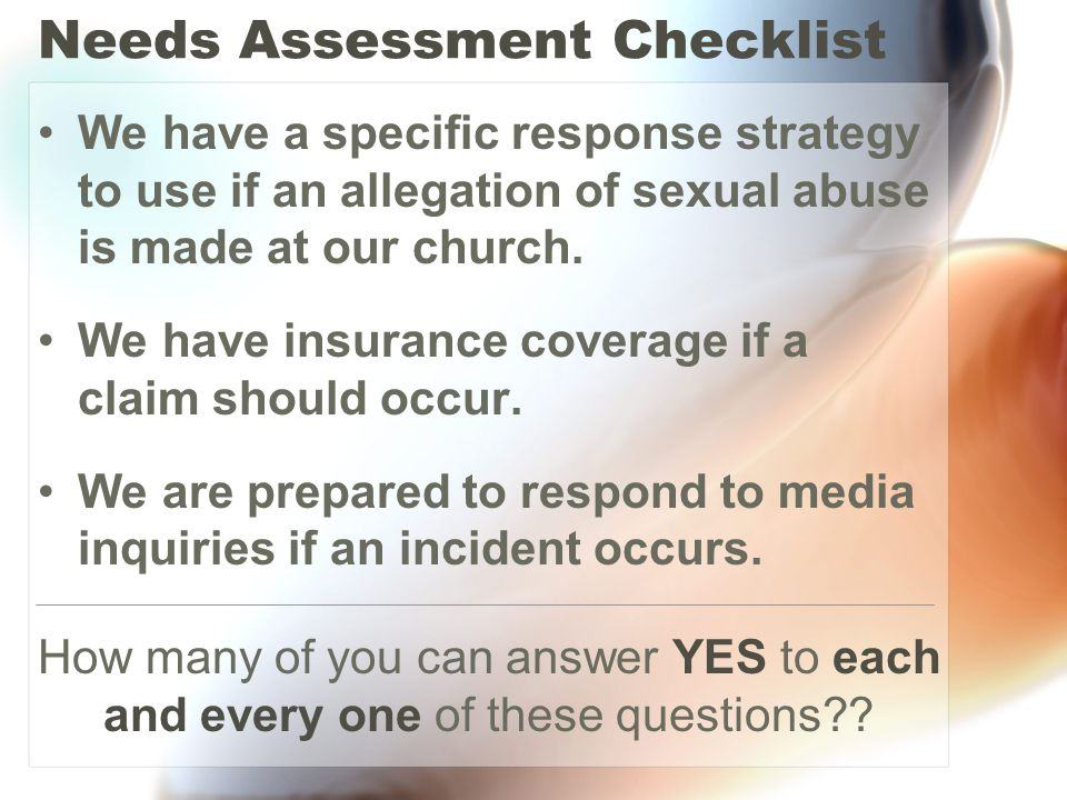 Needs Assessment Checklist We have a specific response strategy to use if an allegation of sexual abuse is made at our church.