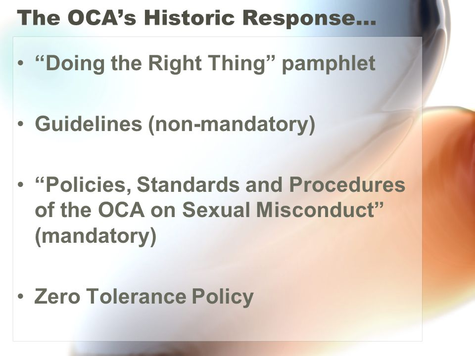 The OCA's Historic Response… Doing the Right Thing pamphlet Guidelines (non-mandatory) Policies, Standards and Procedures of the OCA on Sexual Misconduct (mandatory) Zero Tolerance Policy