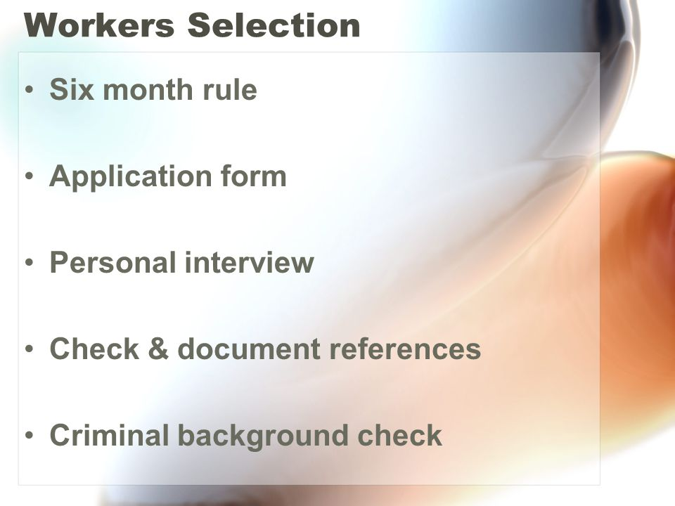 Six month rule Application form Personal interview Check & document references Criminal background check