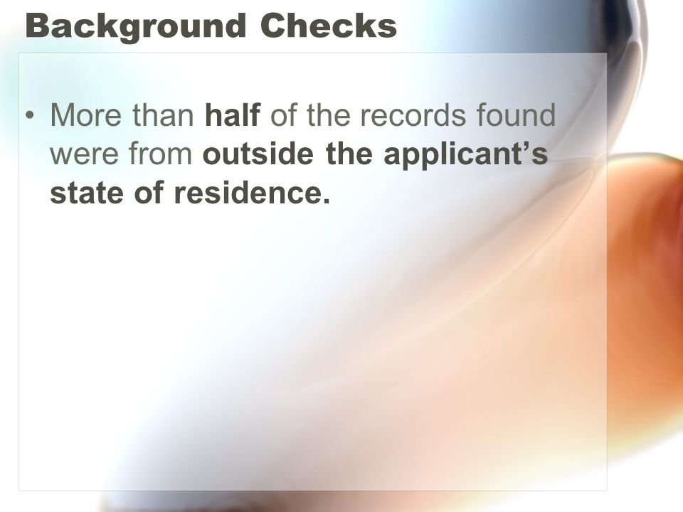 Background Checks More than half of the records found were from outside the applicant's state of residence.