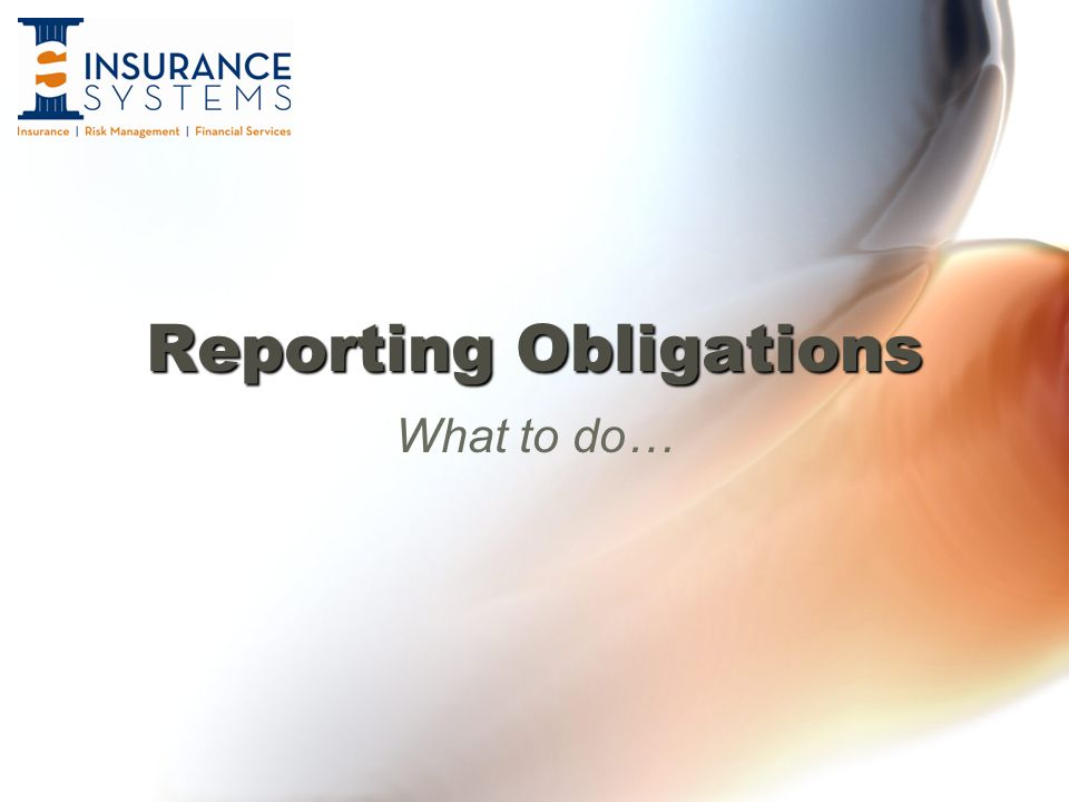 Reporting Obligations What to do…