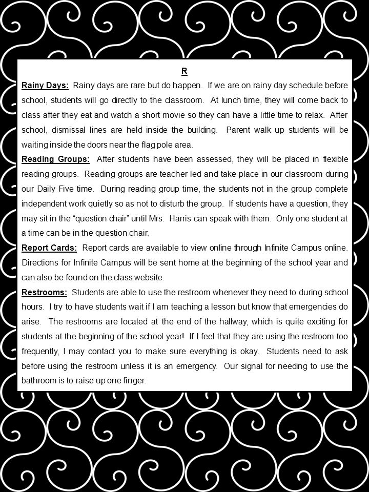 R Rainy Days: Rainy days are rare but do happen. If we are on rainy day schedule before school, students will go directly to the classroom. At lunch t