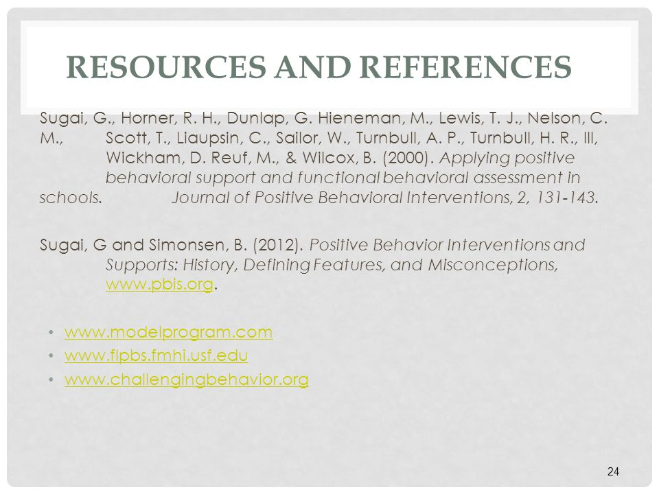 RESOURCES AND REFERENCES Sugai, G., Horner, R. H., Dunlap, G.