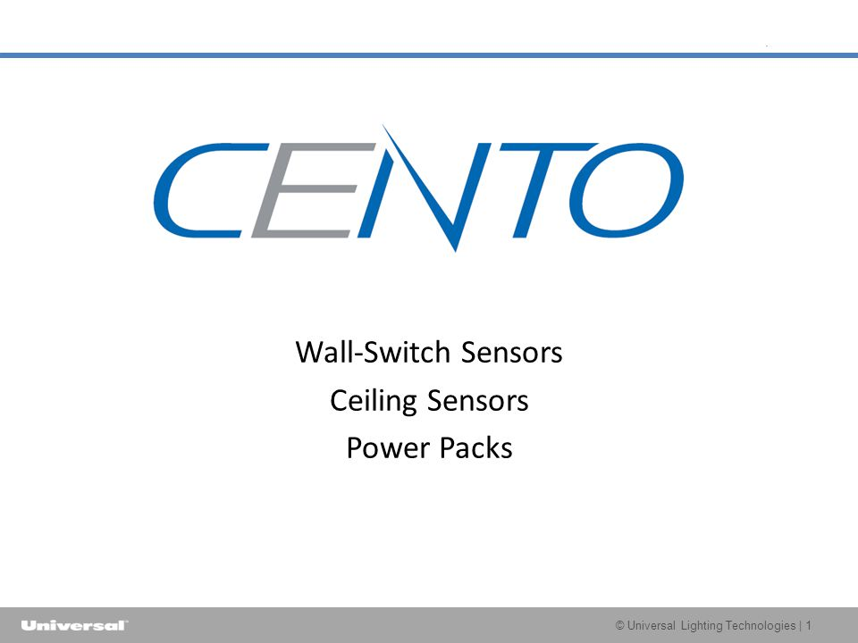 © Universal Lighting Technologies | 1 Wall-Switch Sensors Ceiling Sensors Power Packs