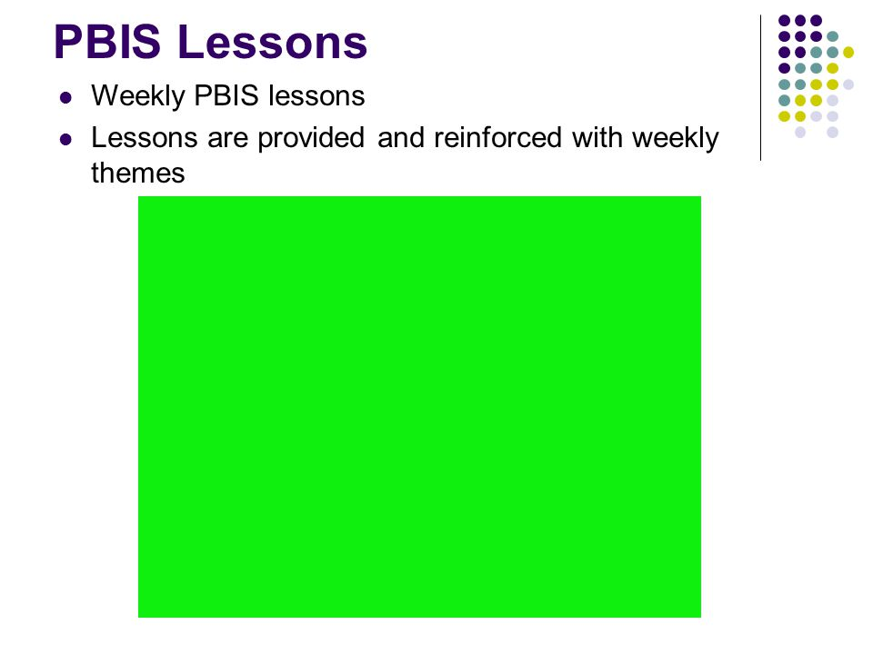 PBIS Lessons Weekly PBIS lessons Lessons are provided and reinforced with weekly themes