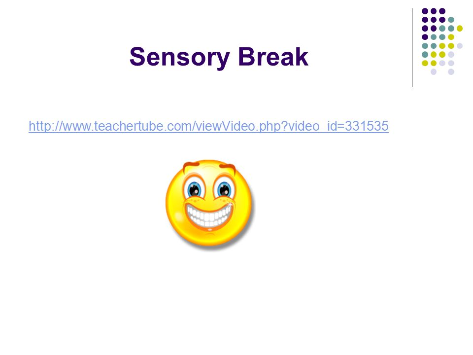 Sensory Break http://www.teachertube.com/viewVideo.php?video_id=331535