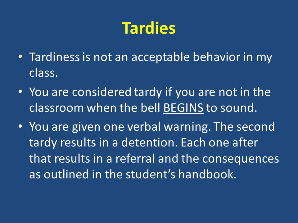 Tardies Tardiness is not an acceptable behavior in my class.