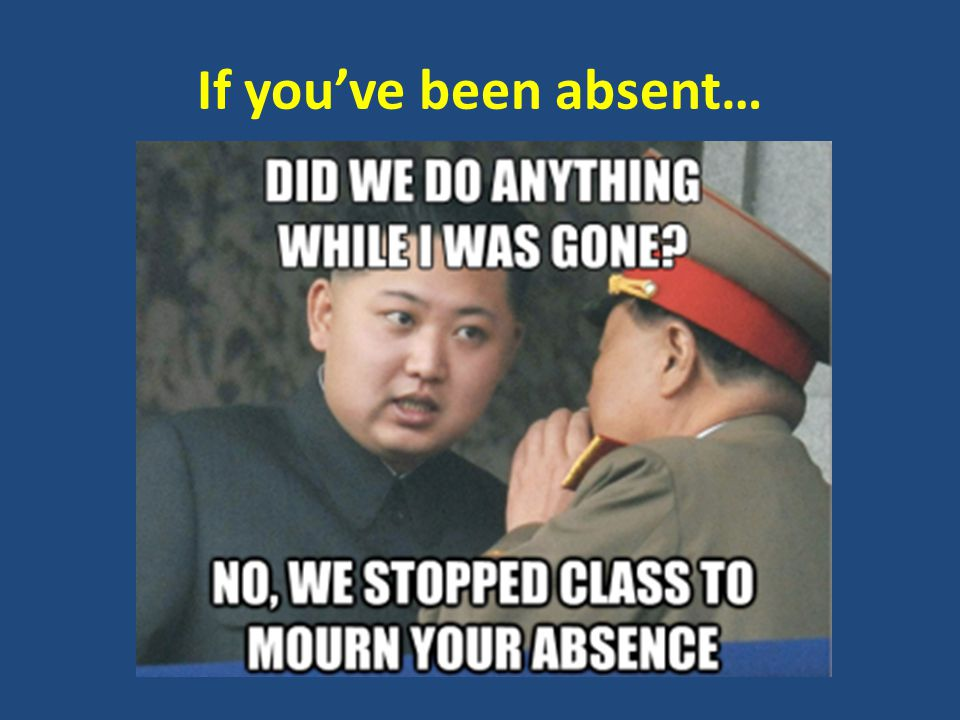 If you've been absent…