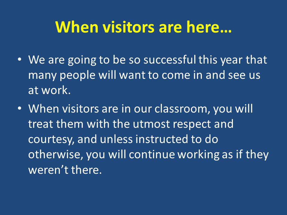 When visitors are here… We are going to be so successful this year that many people will want to come in and see us at work.