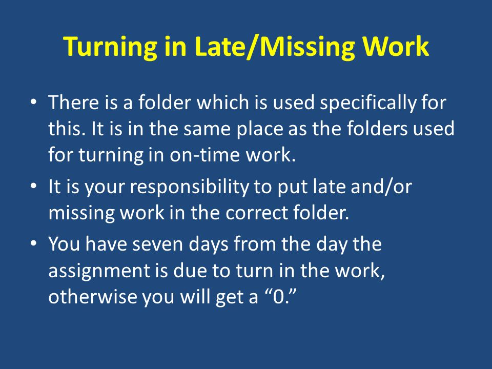 Turning in Late/Missing Work There is a folder which is used specifically for this.