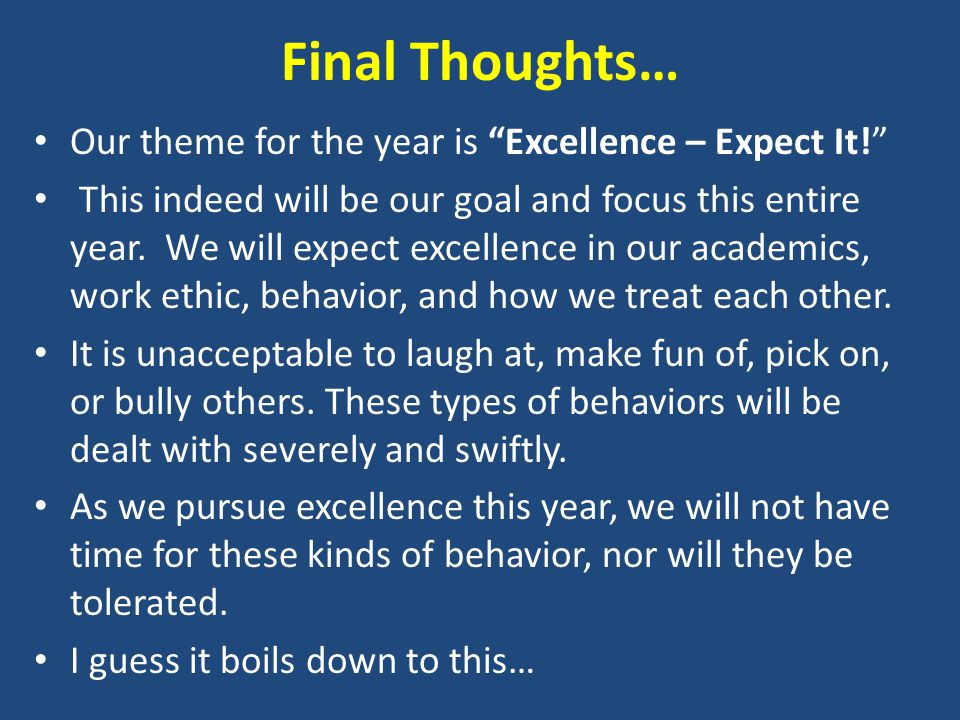 Final Thoughts… Our theme for the year is Excellence – Expect It! This indeed will be our goal and focus this entire year.
