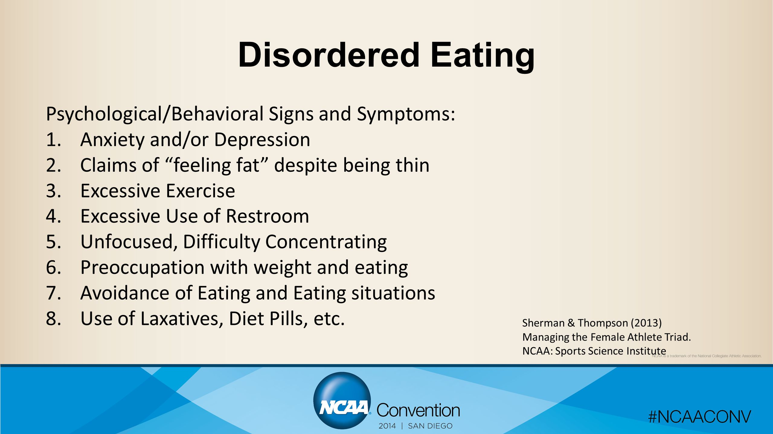 Disordered Eating Psychological/Behavioral Signs and Symptoms: 1.Anxiety and/or Depression 2.Claims of feeling fat despite being thin 3.Excessive Exercise 4.Excessive Use of Restroom 5.Unfocused, Difficulty Concentrating 6.Preoccupation with weight and eating 7.Avoidance of Eating and Eating situations 8.Use of Laxatives, Diet Pills, etc.