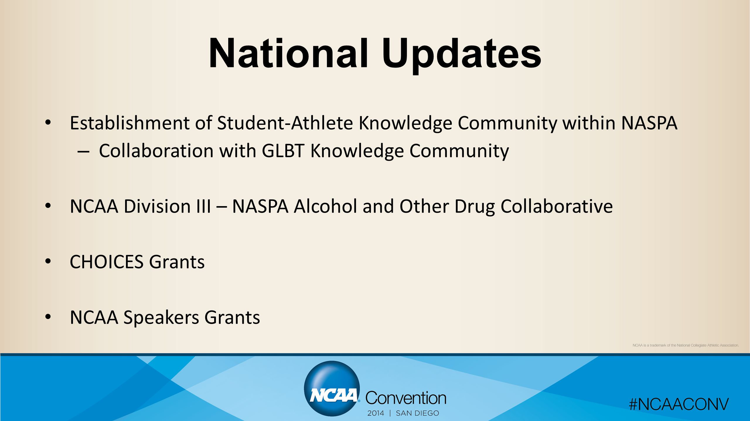 National Updates Establishment of Student-Athlete Knowledge Community within NASPA – Collaboration with GLBT Knowledge Community NCAA Division III – NASPA Alcohol and Other Drug Collaborative CHOICES Grants NCAA Speakers Grants