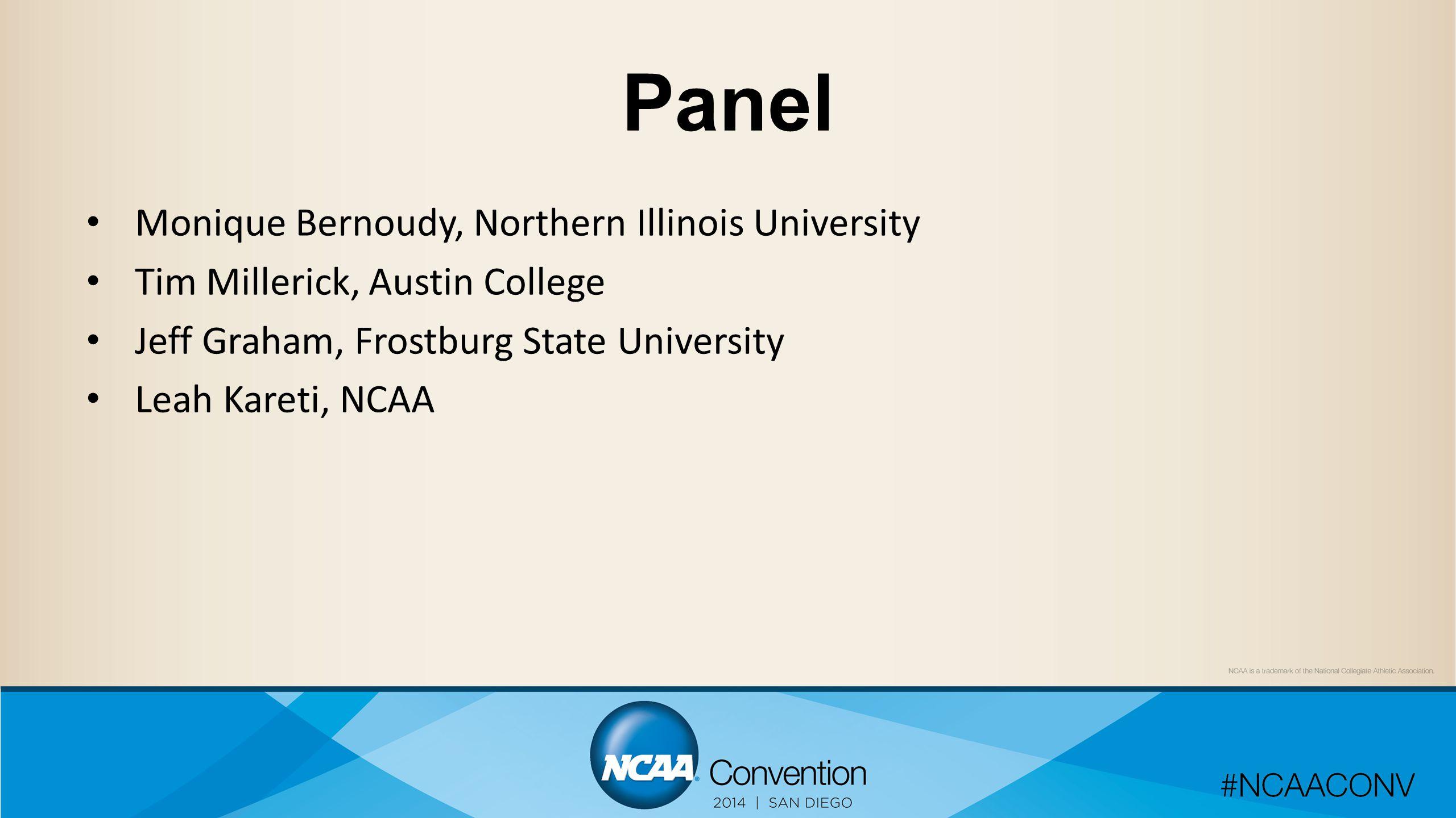 Panel Monique Bernoudy, Northern Illinois University Tim Millerick, Austin College Jeff Graham, Frostburg State University Leah Kareti, NCAA