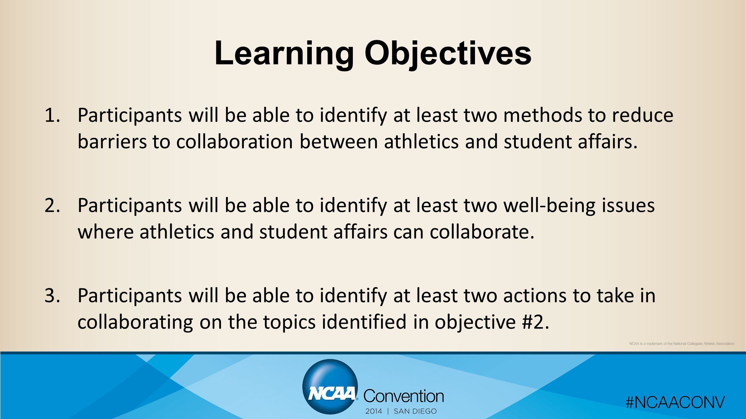 Learning Objectives 1.Participants will be able to identify at least two methods to reduce barriers to collaboration between athletics and student affairs.