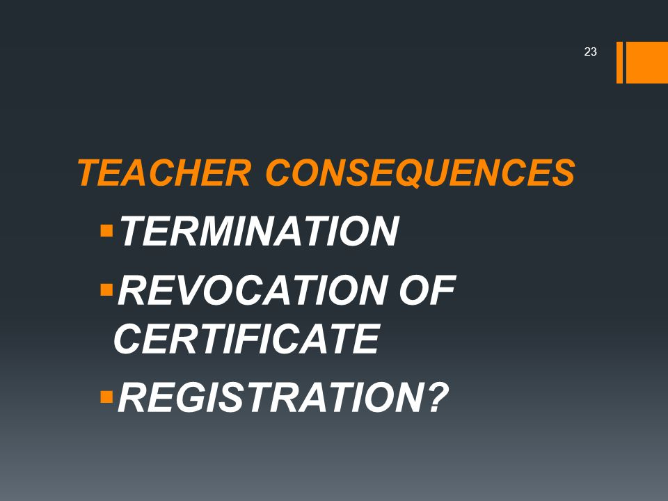 TEACHER CONSEQUENCES  TERMINATION  REVOCATION OF CERTIFICATE  REGISTRATION 23