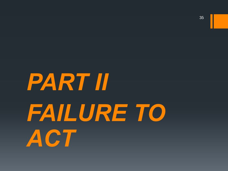 PART II FAILURE TO ACT 35