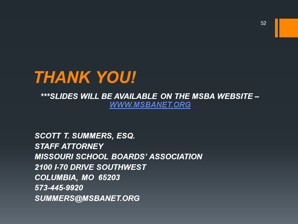 THANK YOU! ***SLIDES WILL BE AVAILABLE ON THE MSBA WEBSITE – WWW.MSBANET.ORG WWW.MSBANET.ORG SCOTT T. SUMMERS, ESQ. STAFF ATTORNEY MISSOURI SCHOOL BOA