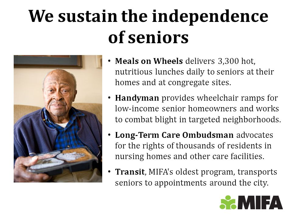 We sustain the independence of seniors Meals on Wheels delivers 3,300 hot, nutritious lunches daily to seniors at their homes and at congregate sites.