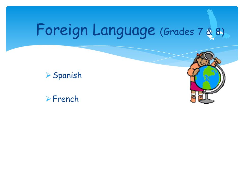Foreign Language (Grades 7 & 8)  Spanish  French