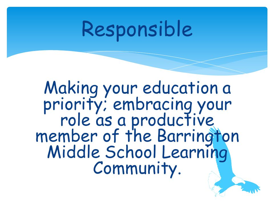 Making your education a priority; embracing your role as a productive member of the Barrington Middle School Learning Community.
