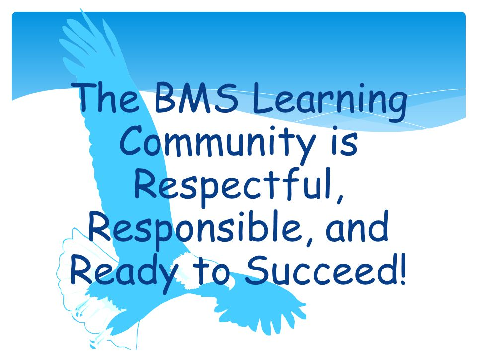 The BMS Learning Community is Respectful, Responsible, and Ready to Succeed!