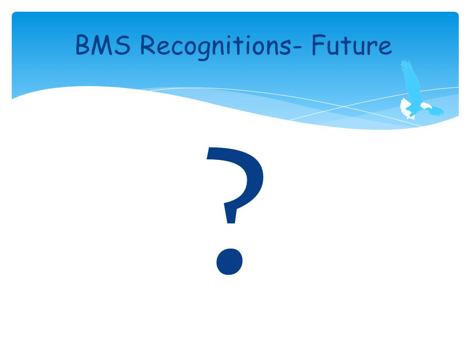 BMS Recognitions- Future