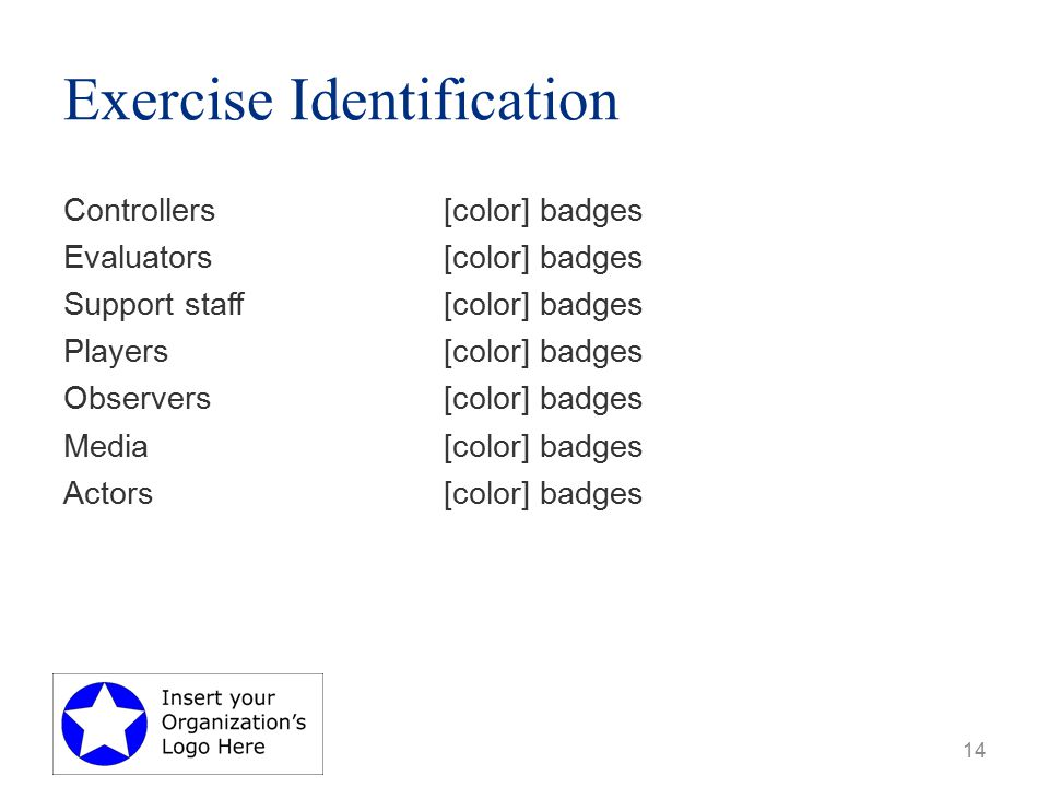 Exercise Identification Controllers[color] badges Evaluators[color] badges Support staff[color] badges Players[color] badges Observers[color] badges Media[color] badges Actors[color] badges 14