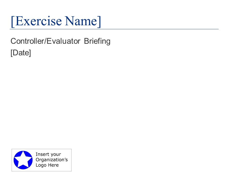 [Exercise Name] Controller/Evaluator Briefing [Date]