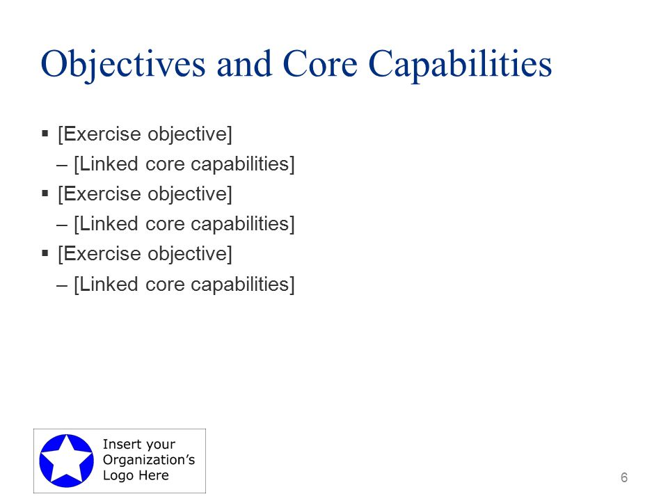 Objectives and Core Capabilities  [Exercise objective] –[Linked core capabilities]  [Exercise objective] –[Linked core capabilities]  [Exercise objective] –[Linked core capabilities] 6