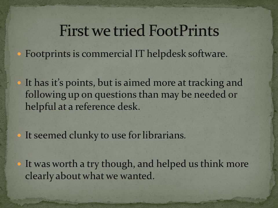 Footprints is commercial IT helpdesk software.
