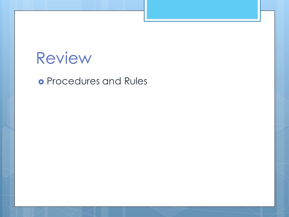 Review  Procedures and Rules