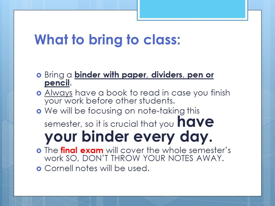 What to bring to class:  Bring a binder with paper, dividers, pen or pencil.