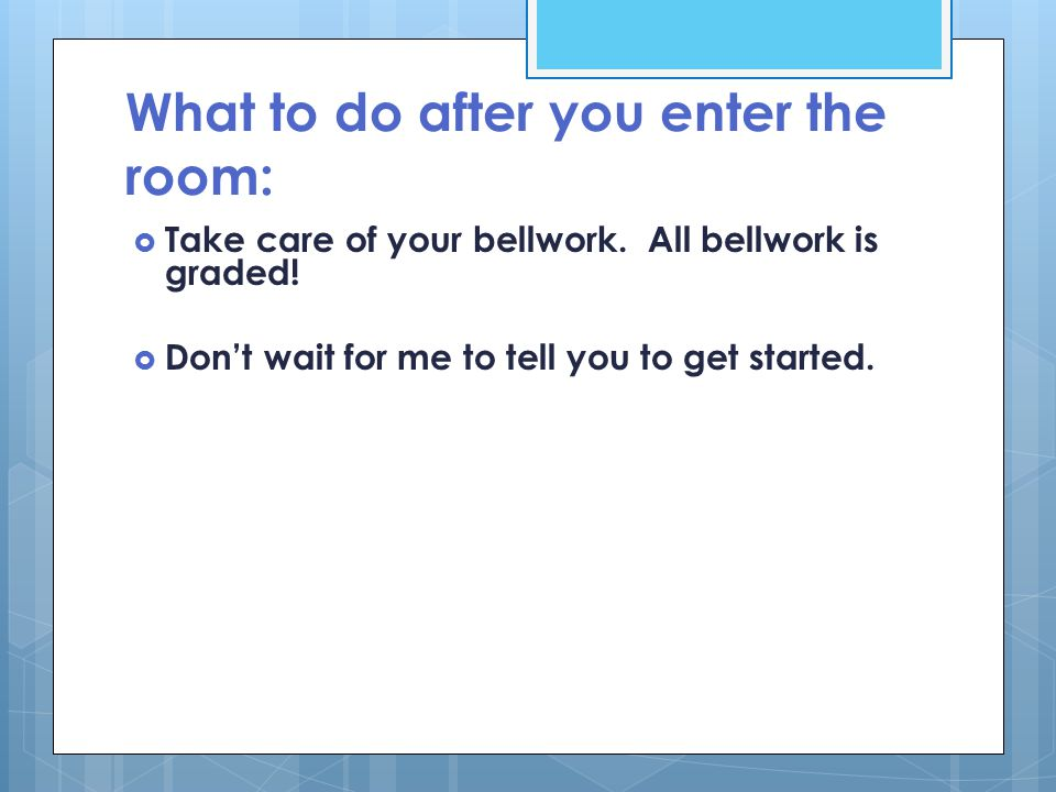 What to do after you enter the room:  Take care of your bellwork.