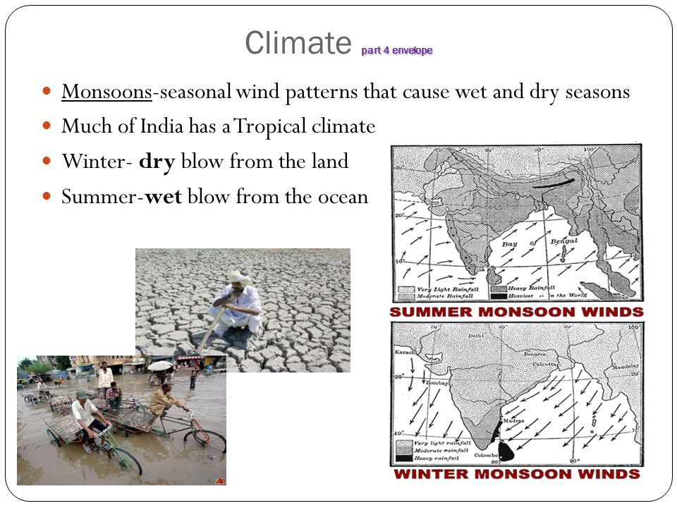 part 4 envelope Climate part 4 envelope Monsoons-seasonal wind patterns that cause wet and dry seasons Much of India has a Tropical climate Winter- dr