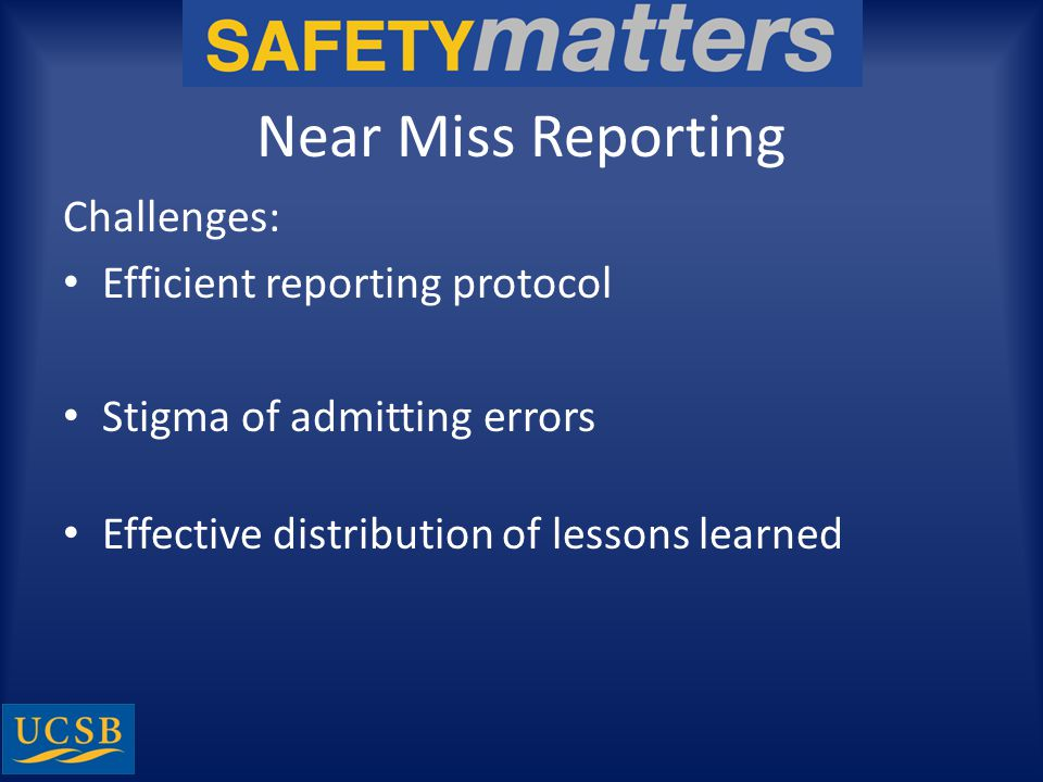 Near Miss Reporting Challenges: Efficient reporting protocol Stigma of admitting errors Effective distribution of lessons learned