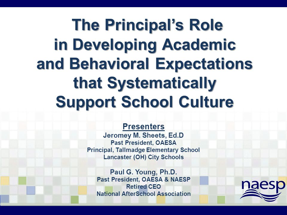 The Principal's Role in Developing Academic and Behavioral Expectations that Systematically Support School Culture Presenters Jeromey M. Sheets, Ed.D