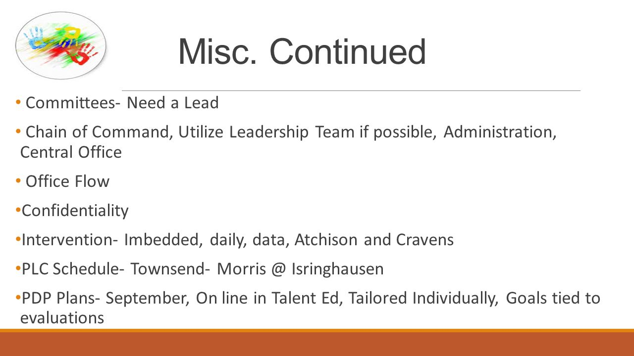 Misc. Continued Committees- Need a Lead Chain of Command, Utilize Leadership Team if possible, Administration, Central Office Office Flow Confidential