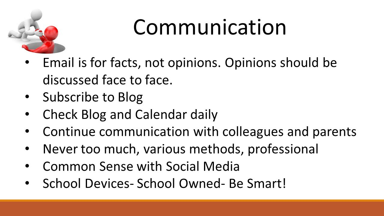 Communication Email is for facts, not opinions. Opinions should be discussed face to face.