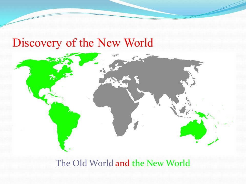 Discovery of the New World The Old World and the New World